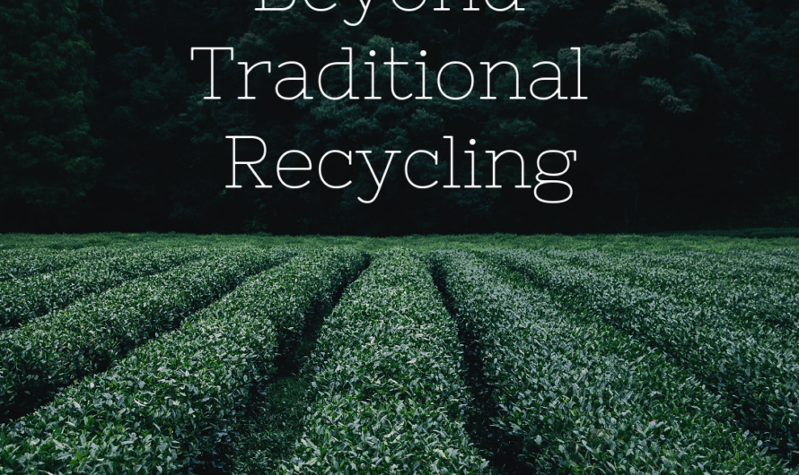 Thinking Green – Beyond Traditional Recycling