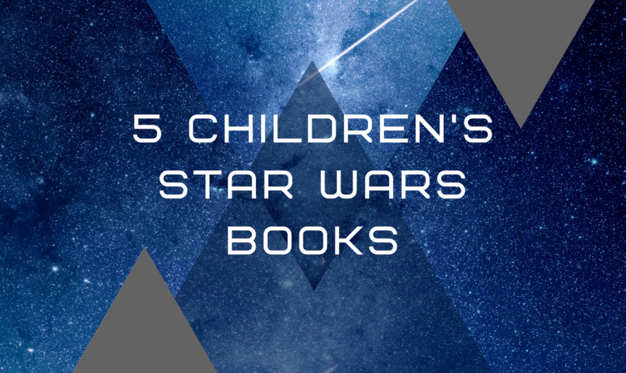 5 Children's Star Wars Books Every Star Wars Fan Needs