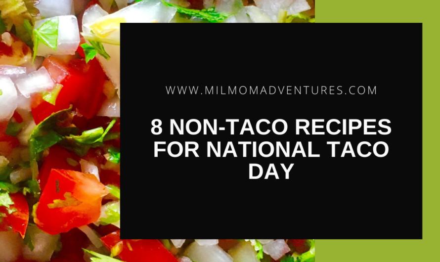 8 Non-Taco Recipes for National Taco Day!